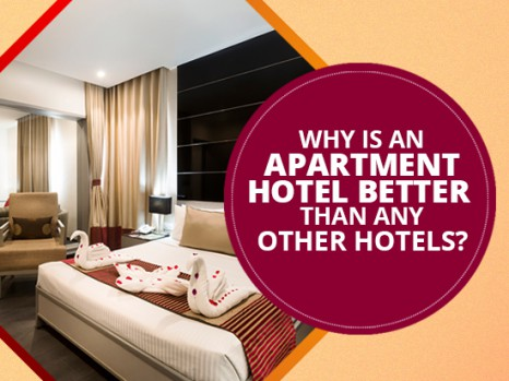 Why Is An Apartment Hotel Better Than Any Other Hotels?